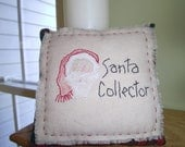 Primitive Hand Embroidered Pillow, Santa Collector, Christmas, Saying, Primitive,