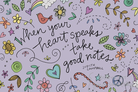Quotation Friday:  When your heart speaks, take good notes.