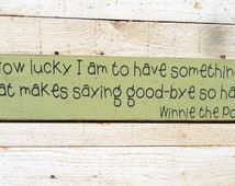 How lucky I am to have something that makes saying good-bye so hard Winnie the Pooh quote sign