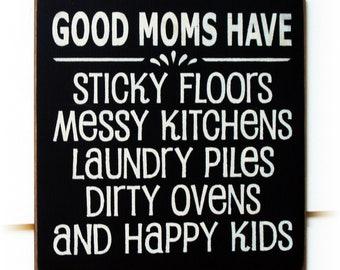 Good Moms Have sticky floors...typography wood sign