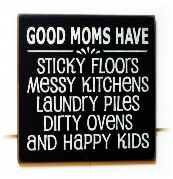 Good Moms Have Sticky Floors Quote: Good Moms Have Sticky Floors...typography Wood Sign