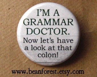 i'm a grammar doctor. now let's have a look at that colon! - pinback button badge