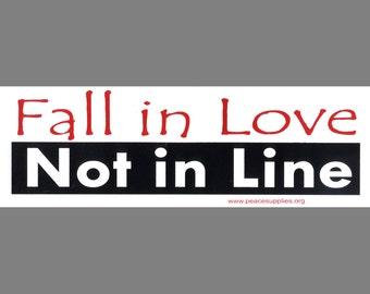 Fall in Love Not in Line bumper sticker