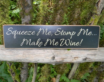 Squeeze Me, Stomp Me, Make me Wine ... wood vinyl sign