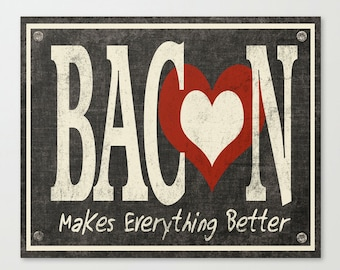 Bacon Makes Everything Better - Bacon Print