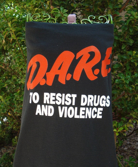 Dare to Resist Drugs and Violence t shirt UPCYCLED into the STYLE of YOUR Choice