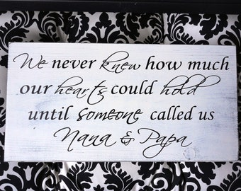 Grandparents Sign. We never knew how much our hearts could hold until someone called us Nana & Papa. 10 X 18 inches. Solid Wood. Gift Sign.