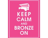 Keep Calm and BRONZE ON - Art Print (Featured in Hot Pink) Keep Calm Art Prints and Posters
