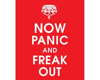 Now PANIC and FREAK OUT (B) - Art Print (Featured in Cherry Red) Keep Calm Art Prints and Posters