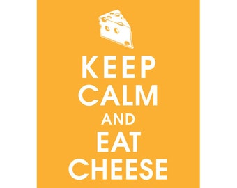 Keep Calm and EAT CHEESE (B) - Art Print (Featured in Clementine) Keep Calm Art Prints and Posters