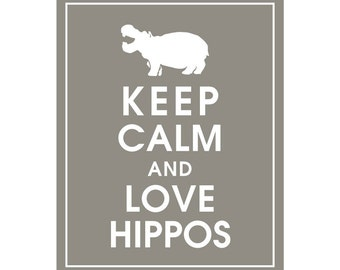 Keep Calm and LOVE HIPPOS - Art Print (Featured in Gravel) Keep Calm Art Prints and Posters