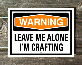 Leave Me Alone I'm Crafting Sign