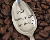 Pour Some Sugar On Me - Hand Stamped Coffee Spoon for Coffee Lovers (TM) by jessicaNdesigns
