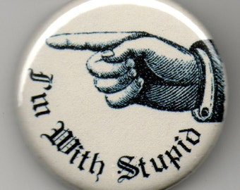 "I'm With Stupid, Stage Right. 1.25 "" pinback Button"