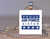 Proud Air Force Sister Upcycled Scrabble Tile Pendant - Keep your Family Close to your Heart (70E10)