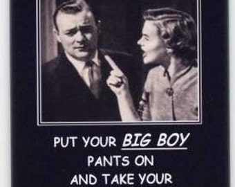 "A very funny refrigerator magnet.... Put your ""Big Boy"" pants on"