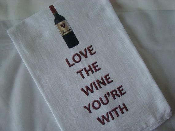 Wine Tea towel - Love the Wine You're With - flour sack towel