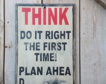 Funny wooden sign Think do it right the first time plan ahead made from reclaimed plywood