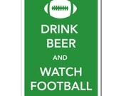 Drink Beer and Watch Football 13 x 19 (12 x 18) Print Keep Calm and Carry On Spoof Poster-Kelly Green. Man Room. Dorm Room. Apartment.