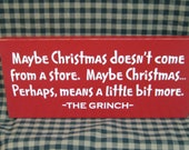 Grinch primitve Christmas sign, Maybe Christmas doesn't come from a store... wood sign
