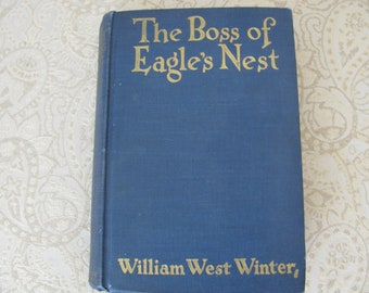 The Boss of Eagle's Nest by William West Winter Vintage Western Book Dated 1925