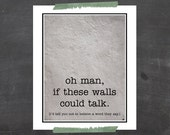 Typography Art Print, If Walls Could Talk Print, Typography Humour Wall Art, Hip Typography Wall Art Print