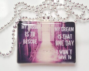 My Mission Is To Rescue, My Dream Is That Someday I wont have to Pendant Necklace