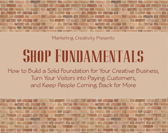 FINAL SALE Shop Fundamentals: How to Build a Solid Foundation for Your Shop and Turn Visitors into Paying Customers