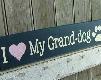 I Love My Grand-dog (or Grand-dogs) - Wooden Sign - Reclaimed Wood