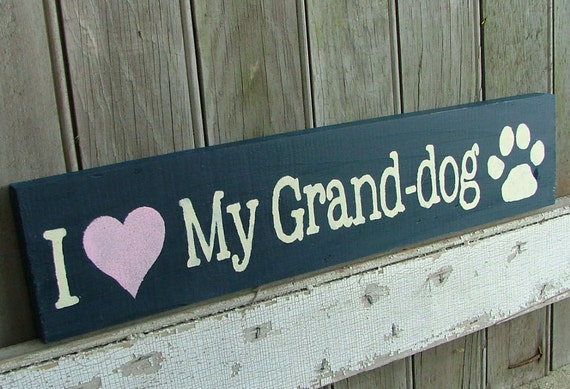 I Love My Grand Dog Or Grand Dogs Wooden Sign Reclaimed