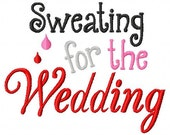 Sweating for the Wedding - Machine Embroidery Design - 9 Sizes