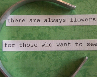 there are always flowers for those who want to see ...a hand stamped cuff bracelet