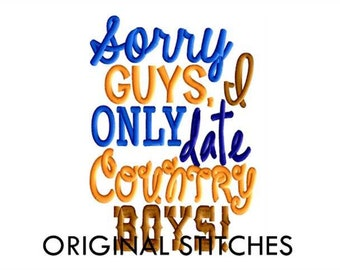 Sorry Guys, I Only Date Country BOYS Machine Applique and Embroidery Digital Design File 4x4 5x7 6x10