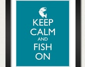 Fishing Poster - Keep Calm and Carry On Poster - Keep Calm and Fish On - Fish Poster - Multiple COLORS - 8x10 Art Print