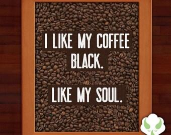 Print: I like my coffee black. Like my soul — coffee, humor