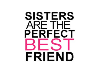 Sisters are the perfect best friend - Vinyl Wall Art
