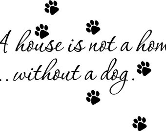 Wall decal House Is Not A Home Without a Dog Quote - wall decal - home decor- pet decal - wall art - dog decal - wall sticker -