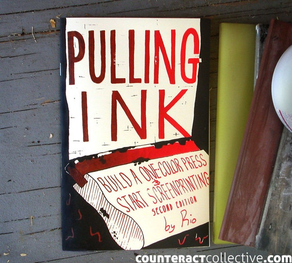 Pulling Ink: Build A One-Color Press & Start Screenprinting zine