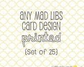 Any Mad Libs Card Design - PRINTED set of 25