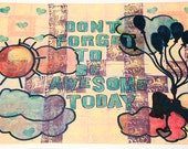 "Print ""Don't Forget To Be Awesome Today"" Reserved for Lori"