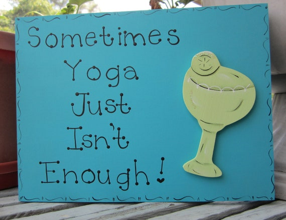 "Hand Painted Wooden Blue Funny Drink Sign, "" Sometimes Yoga Just Isn't Enough"""