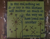 "Hand-Painted Quote Canvas - ""In the end, nothing we do or say in this lifetime will matter as much as the way we have loved one another"""