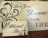 RESERVED for Stephanie - Wood Signs, Inspirational, Live Your Dreams, Love Your Life, Blessed Be,  Handmade, Shabby, Distressed, Antiqued