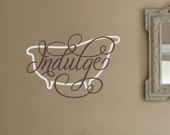 INDULGE elegant Antique clawfoot tub from everyday life Bathroom VInyl Wall Lettering Decal
