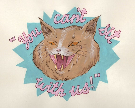 You Can't Sit With Us - Mean Girl Cat Print