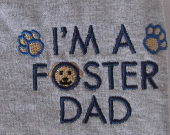 """Embroidered """"I Am A Foster Dad"""" (Dog) Tshirt"""