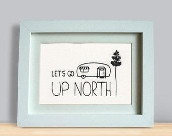 """Let's Go Up North 5x7"""" screenprint"""