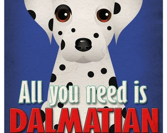Dalmatian Art Print - All You Need is Dalmatian Poster 11x14 - Dogs Incorporated