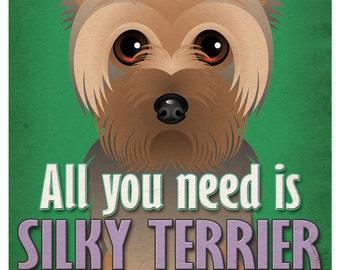 Silky Terrier Art Print - All You Need is Silky Terrier Love Poster 11x14 - Dogs Incorporated