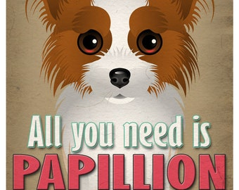 Papillon Art Print - All You Need is Papillon Love Poster 11x14 - Dogs Incorporated